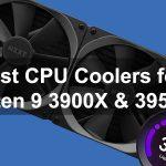 Best CPU Coolers for Ryzen 9 3900X & 3950X