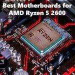 Best Motherboards for Ryzen 5 2600 in 2021