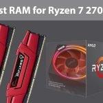Best RAM for Ryzen 7 2700X in 2021