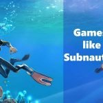 Best Games like Subnautica in 2021