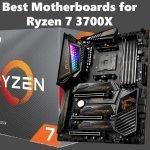 8 Best Motherboards for Ryzen 7 3700X in 2021