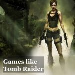 Top 10 Games Like Tomb Raider for PC and Playstation in 2021