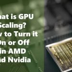 What is GPU Scaling? How to Turn it On or Off in AMD and Nvidia