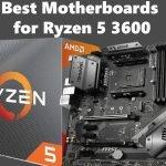 Best Motherboards for Ryzen 5 3600 in 2021