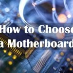 How to Choose a Motherboard in 2021