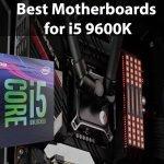Best Motherboards for i5 9600K Builds in 2021